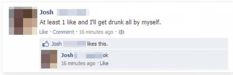 1 Like and i will get drunk-15 People Who Shouldn't Be On Facebook