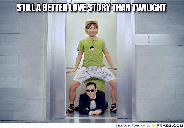 "Gangham style-11 Best ""Still A Better Love Story Than Twilight"" Memes"