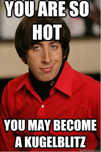 Is that a good thing?-12 Nerdy Pickup Lines From Howard Wolowitz Memes