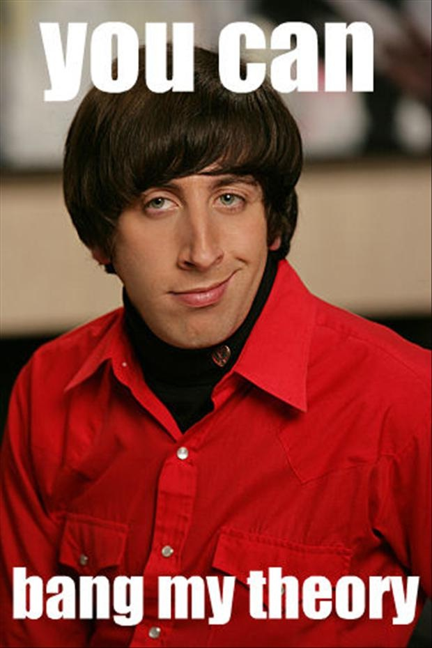 Just being honest-12 Nerdy Pickup Lines From Howard Wolowitz Memes