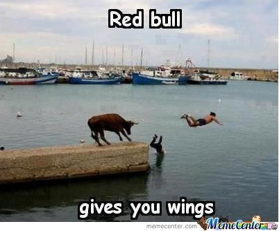Well you hope it does..-Best Red Bull Memes