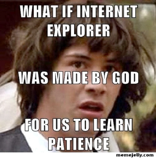 Learn Patience-12 Funniest Internet Explorer Memes Ever