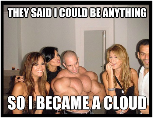 Cloud Muscles-Best 'They Said I Could Be Anything.' Memes