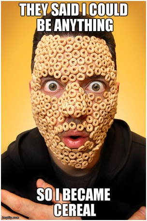 Cereal Face-Best 'They Said I Could Be Anything.' Memes