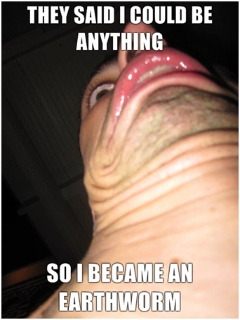Earthworm Neck-Best 'They Said I Could Be Anything.' Memes