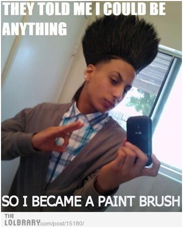 Paintbrush Hair-Best 'They Said I Could Be Anything.' Memes