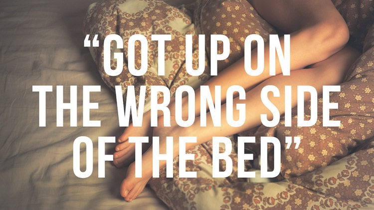Got up on the wrong side of the bed-Where British Phrases Came From