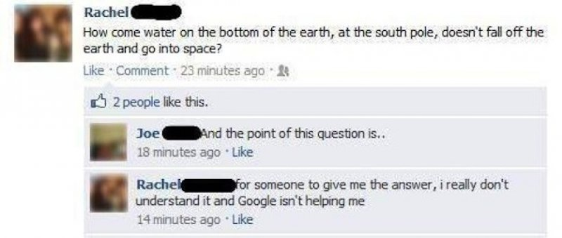 Why doesn't water in south pole fall off in space?-15 People Who Shouldn't Be On Facebook