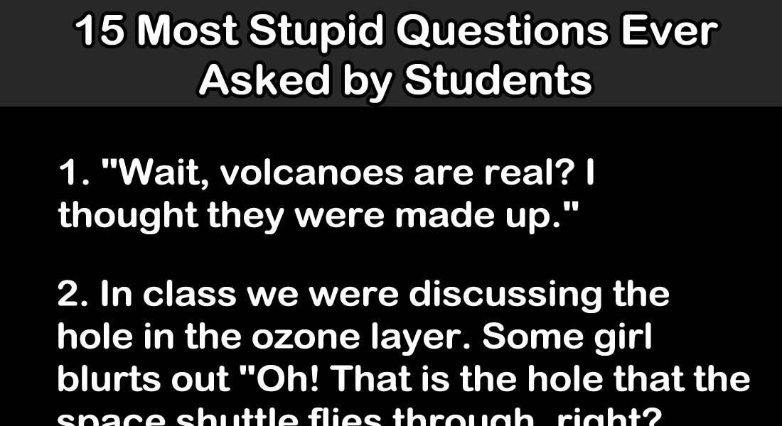 15 Most Stupid Questions Ever Asked By Students In Class