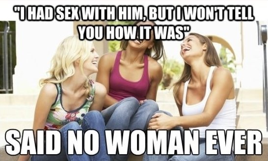 "Yeah Don't Keep Quiet-12 Best ""Said No Woman Ever"" Memes Ever"