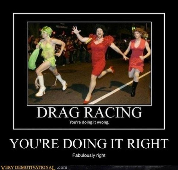 """Drag racing..how to do it right-Best """"Doing It Right"""" Memes"""