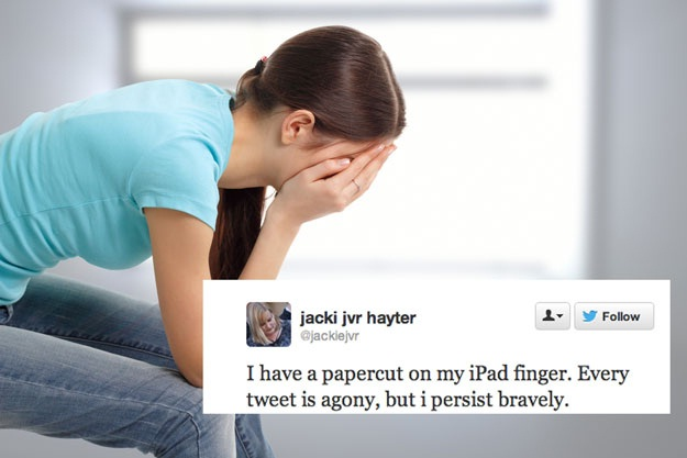 Those injuries are terrible-Stupid First World Problems People Posting On Twitter