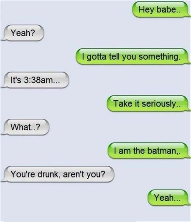 Hell Yeah, I'm Batman-15 Funniest Drunk Texts That Will Make You Lol
