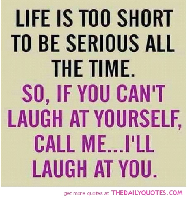 Lifeu0027s Too Short To Be So Serious Funniest