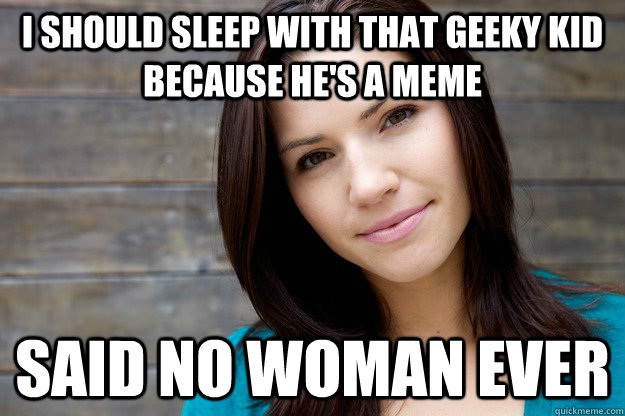 "Geeks Do Not Win Early On-12 Best ""Said No Woman Ever"" Memes Ever"