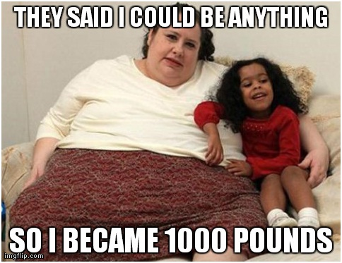 1000 Pounds-Best 'They Said I Could Be Anything.' Memes