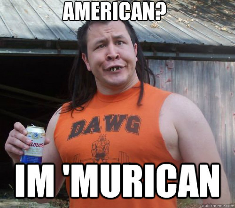 American? I'm Murican!-12 Funny Redneck Memes That Will Make You Lol