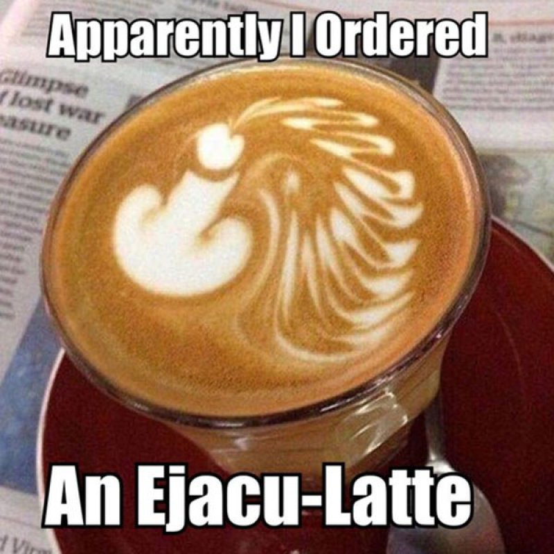 An Ejacu-Latte!-12 Funny Coffee Memes That Will Make Your Day