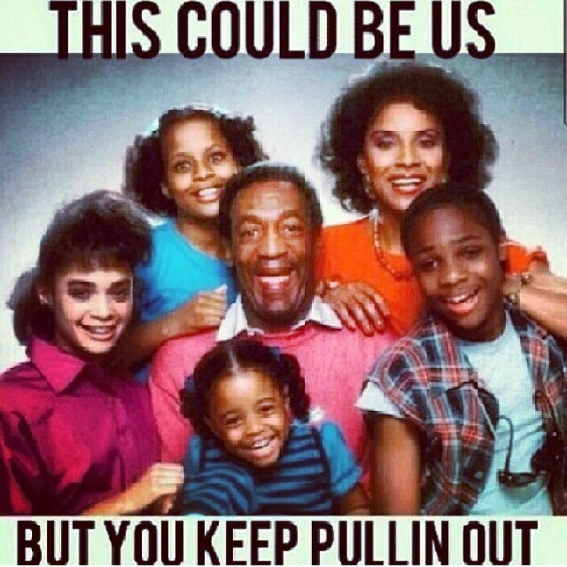 But You Keep Pullin Out -12 Funny This Could Be Us Memes