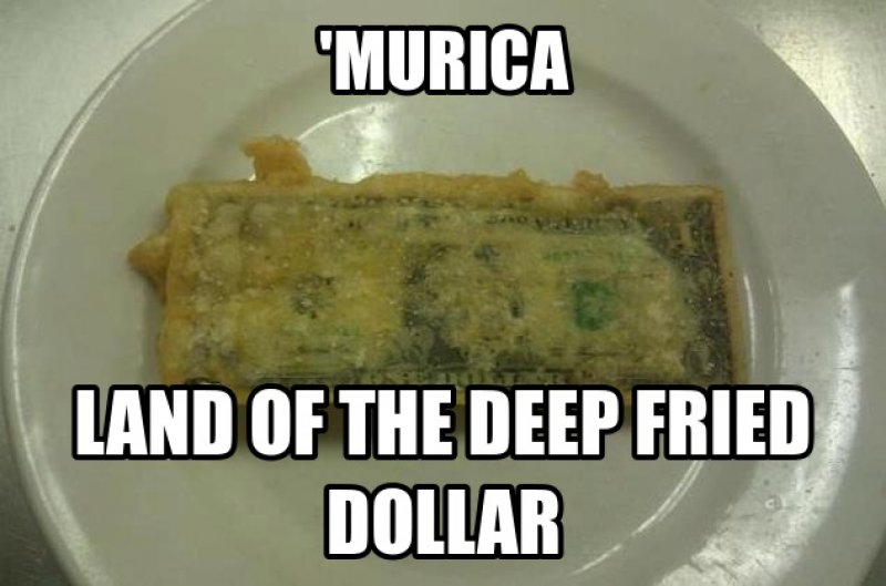 Deep Fried Dollar Bill-12 Funny Murica Memes That Will Make You Lol