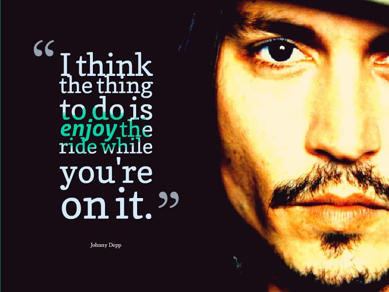 Enjoy The Ride While On You Are On It-12 Inspirational Johnny Depp Quotes