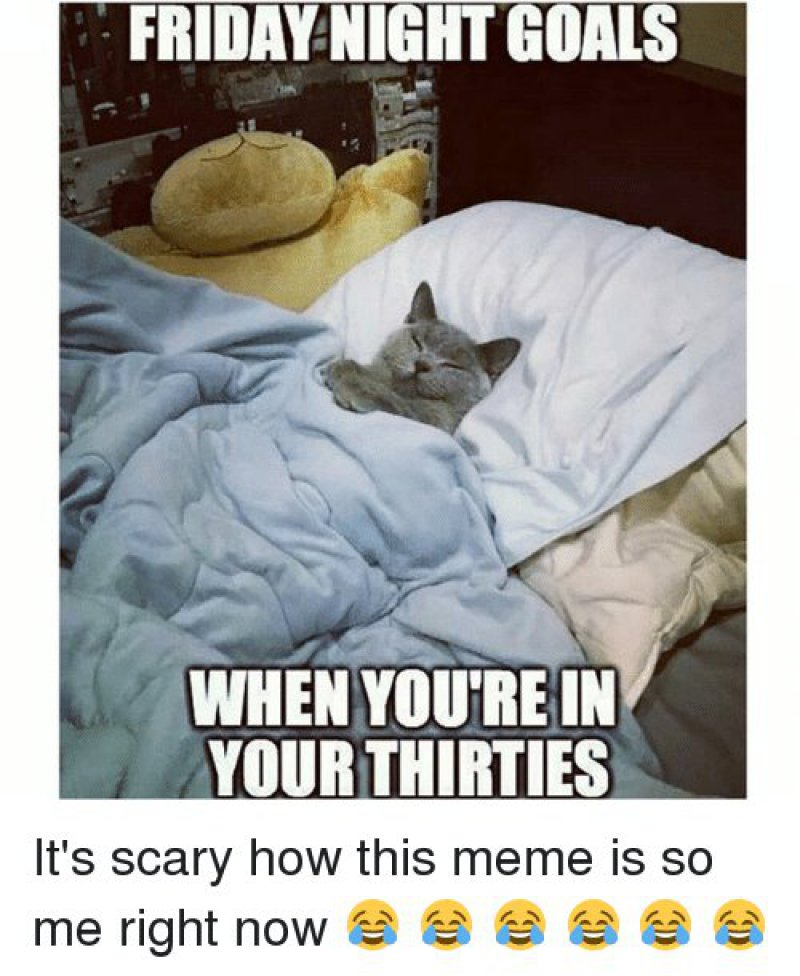Friday Nights When You Are In Your Thirties!-12 Hilarious Friday Memes That Will Brighten Up Your Friday