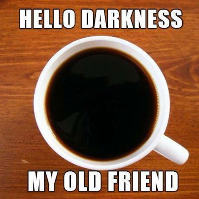 Hello, Darkness, My Old Friend!-12 Funny Coffee Memes That Will Make Your Day
