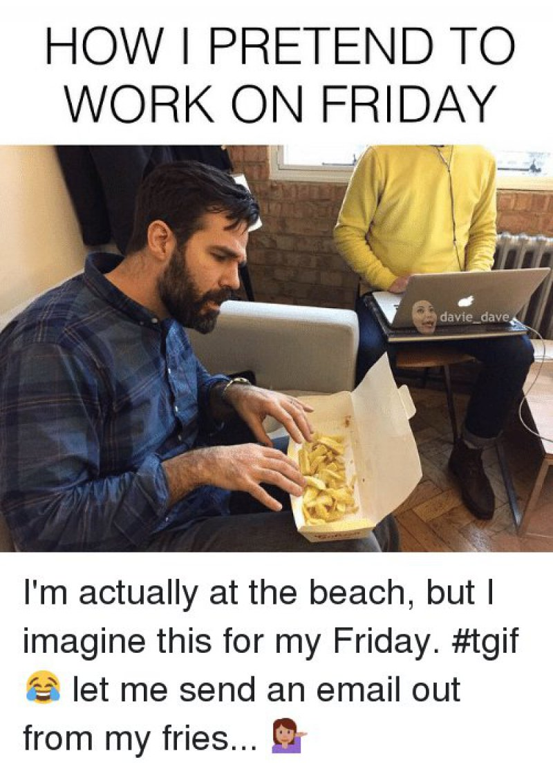 How I Pretend To Work On Friday?-12 Hilarious Friday Memes That Will Brighten Up Your Friday