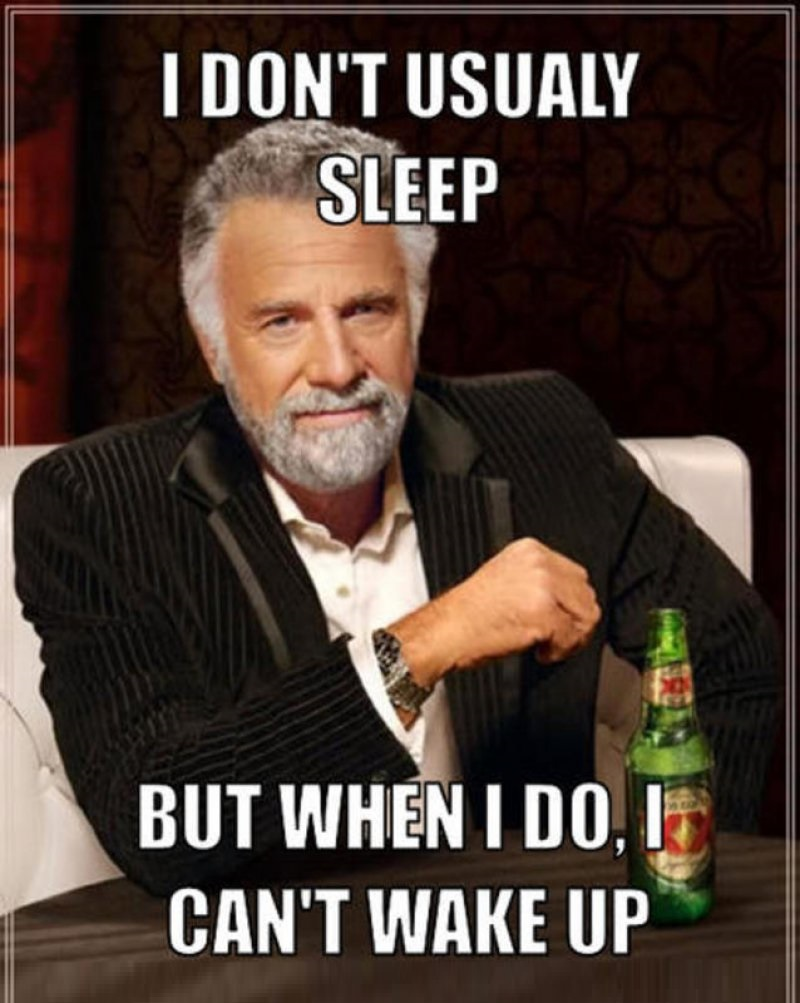 I Don't Usually Sleep, But When I Do I Can't Wake Up!-12 Funny Sleep Memes That Will Make Your Day