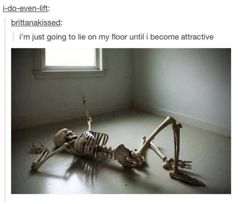 Lie On Floor Until I Become Attractive!-12 Funny Waiting Skeleton Memes