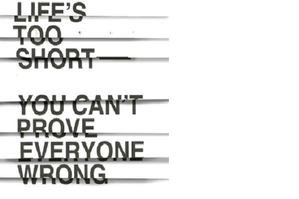 Life's Too Short, You Can't Prove Everyone Wrong-12 Funniest Life's Too Short Quotes