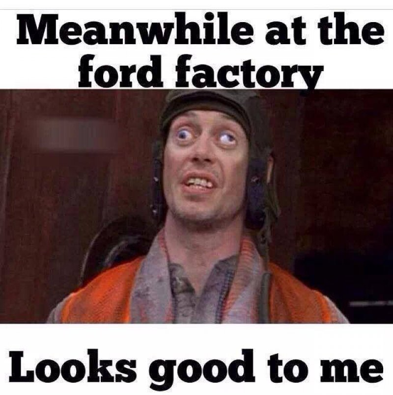 Meanwhile At The Ford Factory!-12 Funny Looks Good To Me Memes You'll Ever See