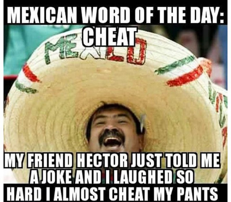 Mexican Word Of The Day: Cheat-12 Funny Mexican Word Of The Day Memes