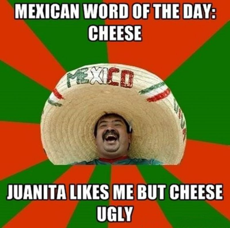 Mexican Word Of The Day: Cheese-12 Funny Mexican Word Of The Day Memes