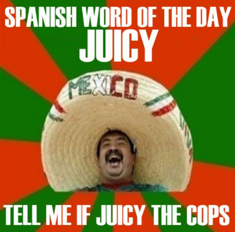 Mexican Word Of The Day: Juicy-12 Funny Mexican Word Of The Day Memes