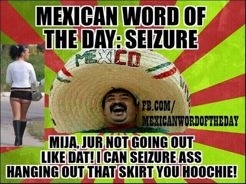 Mexican Word Of The Day: Seizure-12 Funny Mexican Word Of The Day Memes
