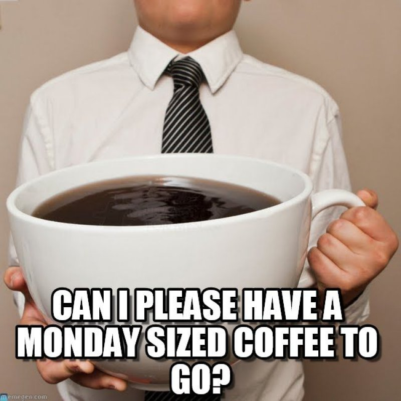 Monday-Sized Coffee Cup-12 Funny Monday Memes That Will Brighten Your Monday