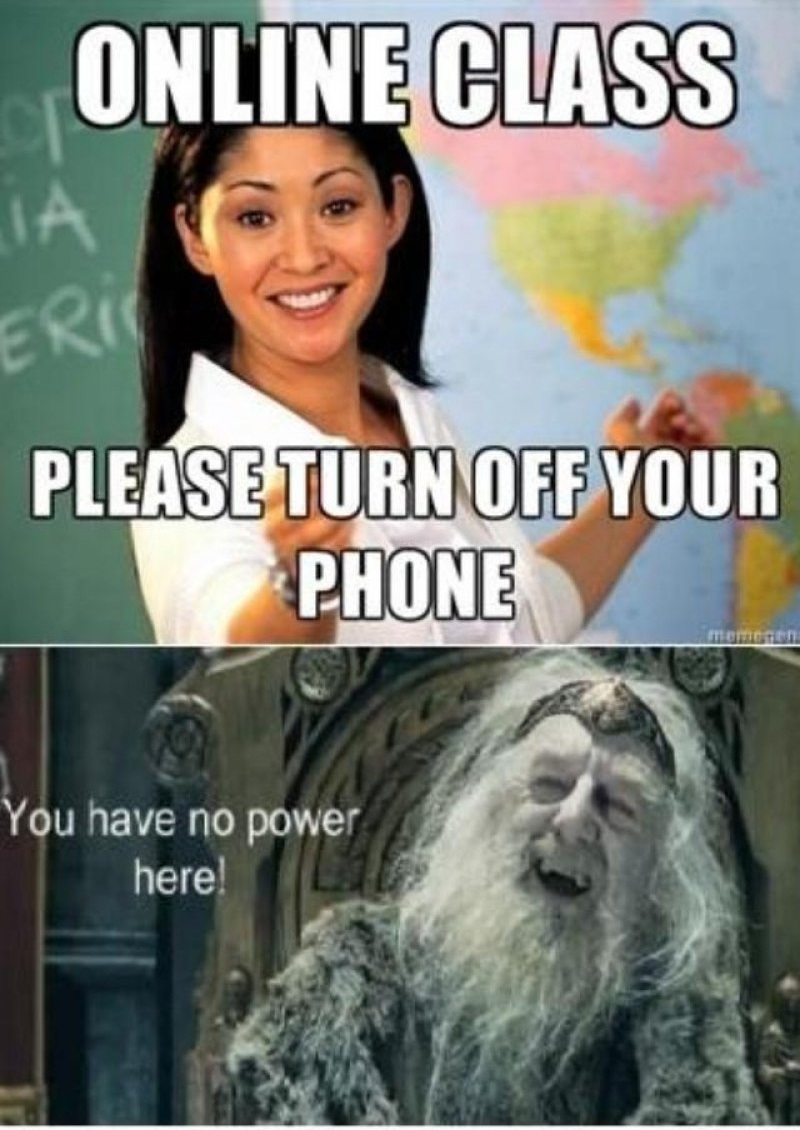 Online Class - Please Turn Off Your Phone!-12 Funny You Have No Power Here Memes