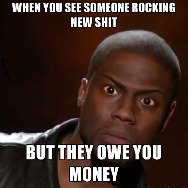 Owes You 30 Bucks, Buys A New Pair Of Shoes!-12 Funny Kevin Hart Memes That Are Sure To Make You Laugh