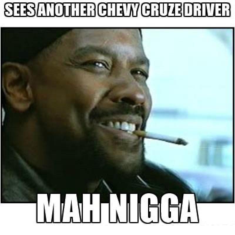 Sees Another Chevy Cruze Driver!-12 Hilarious Mah Nigga/My Nigga Memes