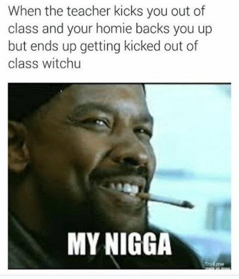 That One Homie Would Always Be On Your Side!-12 Hilarious Mah Nigga/My Nigga Memes