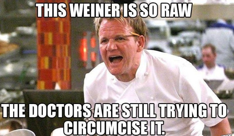 This Wiener Is So Raw-12 Hilarious Gordon Ramsay Memes That Will Make You Cry