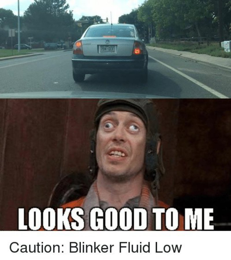 When Blinker Fluid Is Low!-12 Funny Looks Good To Me Memes You'll Ever See