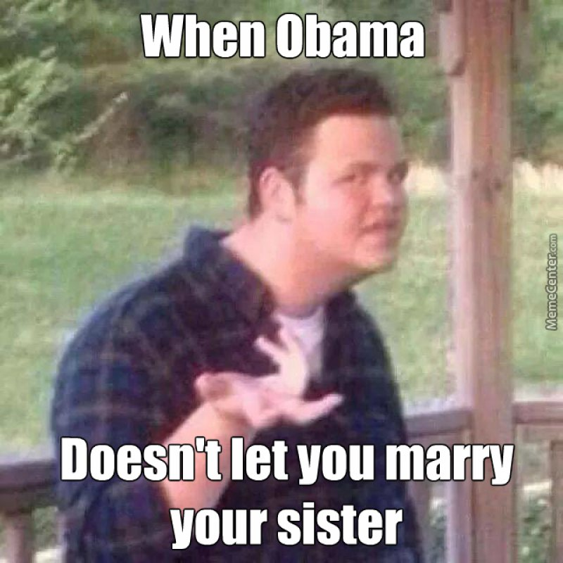 When Obama Doesn't Let You Marry Your Cousin!-12 Funny Redneck Memes That Will Make You Lol