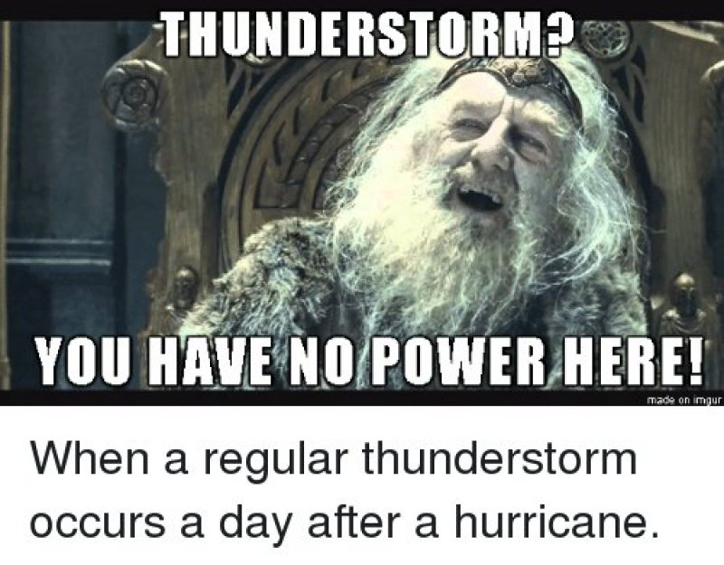 When A Regular Thunderstorm Occur A Day After A Hurricane!-12 Funny You Have No Power Here Memes