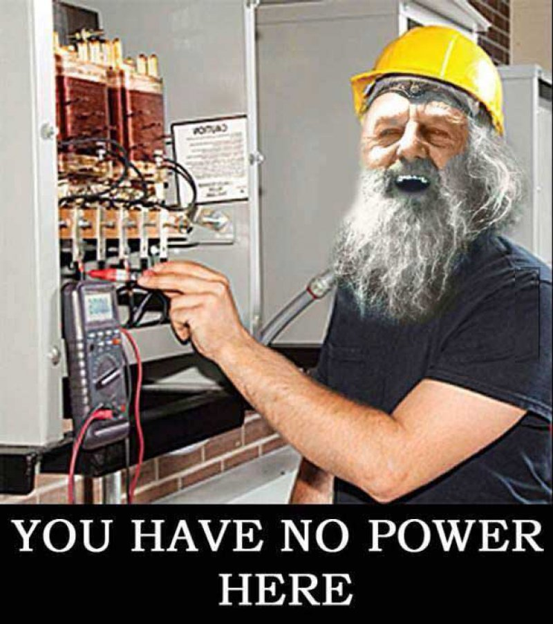 You Literally Have No Power Here!-12 Funny You Have No Power Here Memes