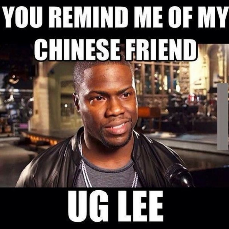 You Remind Me Of Chinese Friend, Ug Lee! -12 Funny Kevin Hart Memes That Are Sure To Make You Laugh