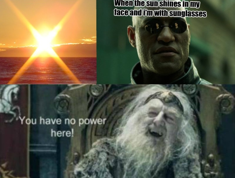 You Have No Power Here, Sun!-12 Funny You Have No Power Here Memes