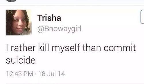 I Rather Kill Myself Than Reading This Tweet-15 Dumbest Tweets Ever